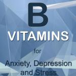B Vitamins for Anxiety, Depression, Stress